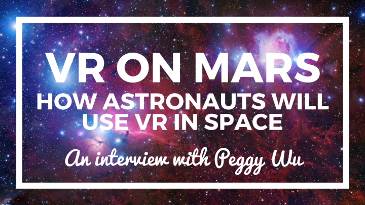 Will Astronauts Use VR on Mars? – An Interview with Peggy Wu
